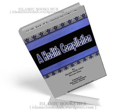 A hadith Compilation By Shaykh Mufti Afzal Hoosen Elias