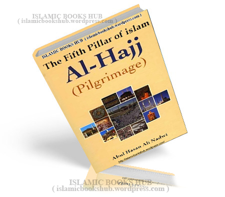 Al-hajjthe Fifth Pillar Of Islam By Shaykh Abul Hasan Ali Nadwi r.a.