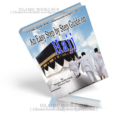 An Easy Step By Step Guide On Hajj By Mufti Afzal Hoosen Elias