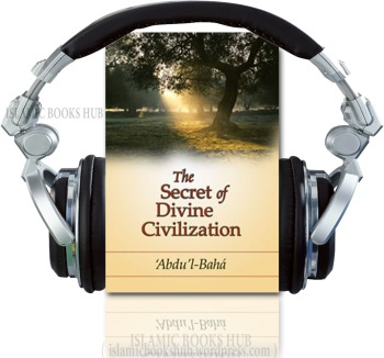 The Secret of Divine Civilization by `Abdu'l-Bahá