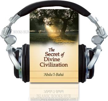 The Secret of Divine Civilization by `Abdu'l-Bahá