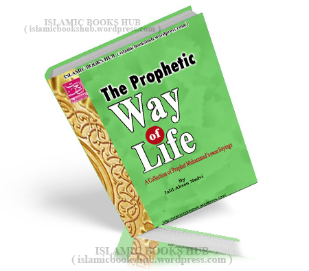 Prophetic Way Of Life rah-e-amal hadiths Collection By Jalil Ahsan Nadvi