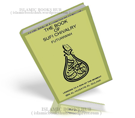The Book Of Sufi Chivalrykitab Al-futuwwah By Muhammad Ibn Al- husayn Al- sulami
