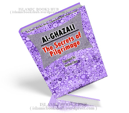 The Secrets Of Pilgrimage the Mysteries Of Hajj By Imam Ghazzali