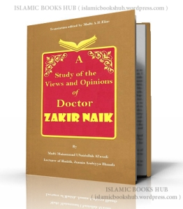A study of the Views and Opinions of Doctor Zakir Naik By Shaykh Mufti Muhammad Ubaidullah Al-Asaadi