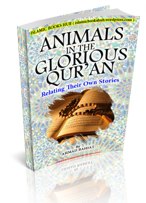 ANIMALS in the Glorious Quran by Ahmed bahjat