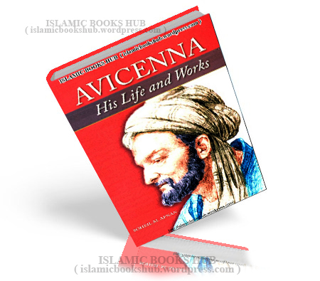 Avicenna - His Life And Works by soheil M Afnan