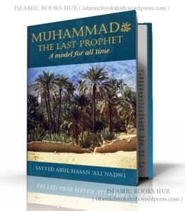 Muhammad the Last Prophet A Model for all Time by Sayyed Abul Hasan Ali Nadwi