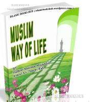Muslim Way Of Life written By Shaykh Maulana Ashraf Ali Thanvi (R.A.)