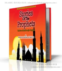 Stories Of The Prophets By Shaykh Syed Abul Hasan Ali Nadvi (r