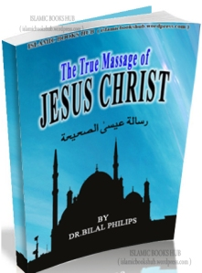 true_message_of_jesus by DR.BILAL PHILIPS