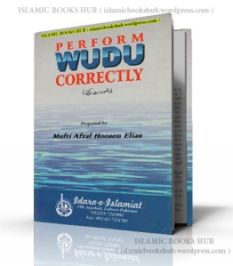 Perform Wudu Correctly by Mufti Afzal Hoosen Elias