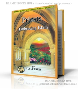 Priests Embracing Islam By YUSUF ESTES