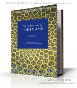 The Differences Of The Imams By Shaykh Al-hadith Muhammad Zakariyya Kandhelvir
