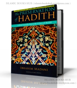 The Preservation Of Hadith- A Brief Introduction To The Science Of Hadith By Shaykh Ibrahim Madni