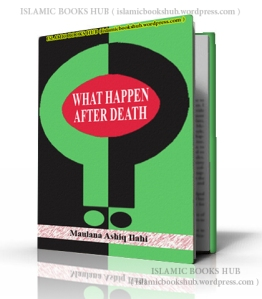 What Happens After Death By Shaykh Ashiq Ilahi Madnir