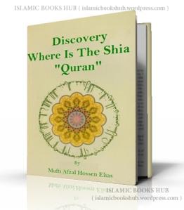 Discovery Where is the Shia Quran By Shaykh Mufti Afzal Hoosen Elias