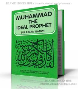 Muhammad (Sallallahu Alaihi Wasallam) The Ideal Prophet By Shaykh Syed Sulaiman Nadvi (r