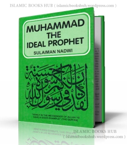 Muhammad (Sallallahu Alaihi Wasallam) The Ideal Prophet By Shaykh Syed Sulaiman Nadvi (r